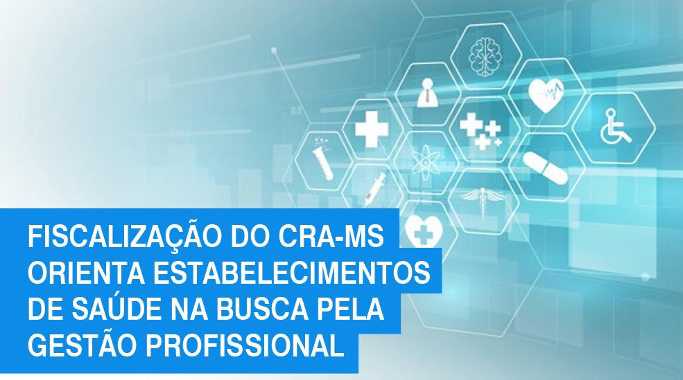 Fiscalização do CRA-MS orienta estabelecimentos de saúde na busca pela gestão profissional