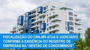 """Fiscalização do CRA-MS atua e judiciário confirma a exigência do registro de empresas na """"gestão de condomínios"""""""
