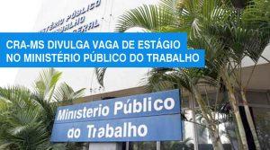 Ministério Público do Trabalho abre vagas de estágio para Administração