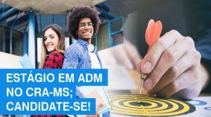 CRA-MS oferece duas oportunidades de estágio; participe